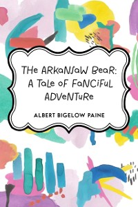 Cover Arkansaw Bear: A Tale of Fanciful Adventure