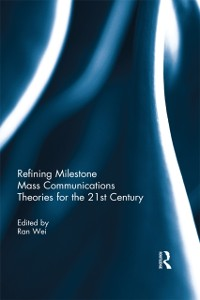 Cover Refining Milestone Mass Communications Theories for the 21st Century