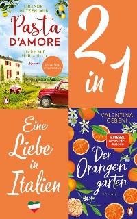 Cover Eine Liebe in Italien: Valentina Cebeni, Der Orangengarten/ Lucinde Hutzenlaub, Pasta d'amore (2in1 Bundle)