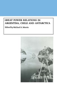 Cover Great Power Relations in Argentina, Chile and Antarctica