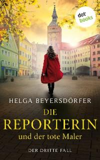 Cover Die Reporterin und der tote Maler: Margot Thaler ermittelt