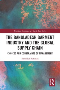 Cover Bangladesh Garment Industry and the Global Supply Chain