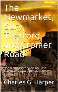 Cover The Newmarket, Bury, Thetford and Cromer Road / Sport and history on an East Anglian turnpike