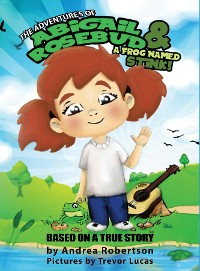 Cover Abigail Rosebud And A Frog Named Stink!