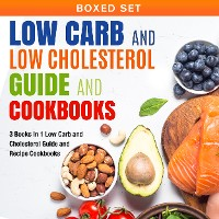 Cover Low Carb and Low Cholesterol Guide and Cookbooks (Boxed Set): 3 Books In 1 Low Carb and Cholesterol Guide and Recipe Cookbooks