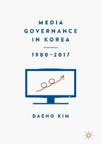 Cover Media Governance in Korea 1980–2017