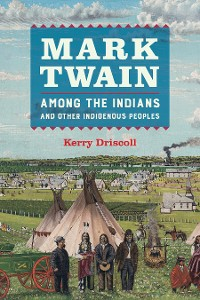 Cover Mark Twain among the Indians and Other Indigenous Peoples