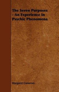 Cover Seven Purposes - An Experience In Psychic Phenomena