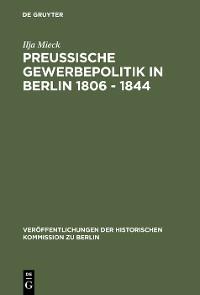 Cover Preussische Gewerbepolitik in Berlin 1806 – 1844