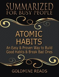Cover Atomic Habits - Summarized for Busy People: An Easy & Proven Way to Build Good Habits & Break Bad Ones: Based on the Book by James Clear