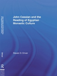 Cover John Cassian and the Reading of Egyptian Monastic Culture
