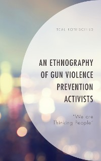 Cover An Ethnography of Gun Violence Prevention Activists
