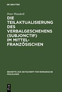 Cover Die Teilaktualisierung des Verbalgeschehens (Subjonctif) im Mittelfranzösischen