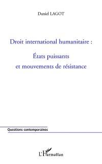 Cover Droit international humanitaire: Etats puissants et mouvemen