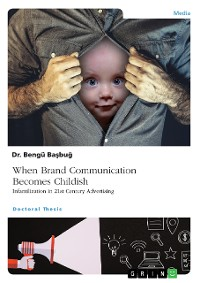 Cover When Brand Communication Becomes Childish. Infantilization in 21st Century Advertising