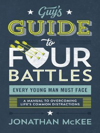 Cover The Guy's Guide to Four Battles Every Young Man Must Face