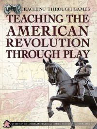 Cover Teaching the American Revolution Through Play