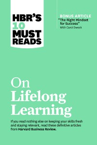 """Cover HBR's 10 Must Reads on Lifelong Learning (with bonus article """"The Right Mindset for Success"""" with Carol Dweck)"""