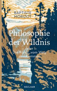 Cover Philosophie der Wildnis oder Die Kunst, vom Weg abzukommen