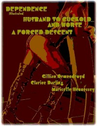 Cover Dependence (Illustrated) - Husband to Cuckold... and Worse - A Forced Descent