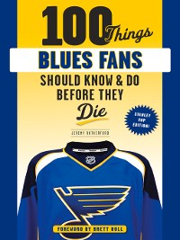 Cover 100 Things Blues Fans Should Know or Do Before They Die