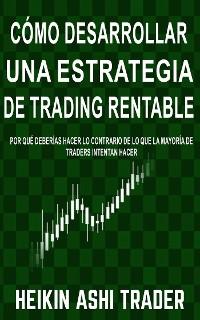 Cover Cómo Desarrollar una Estrategia de Trading Rentable