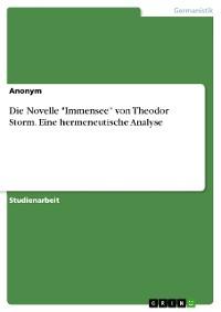 """Cover Die Novelle """"Immensee"""" von Theodor Storm. Eine hermeneutische Analyse"""