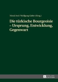 Cover Die tuerkische Bourgeoisie - Ursprung, Entwicklung, Gegenwart