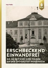 Cover Erschreckend einwandfrei - Die NS-Zeit und ihre Folgen an der Universität Hohenheim