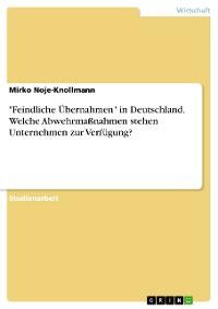 """Cover """"Feindliche Übernahmen"""" in Deutschland. Welche Abwehrmaßnahmen stehen Unternehmen zur Verfügung?"""