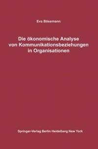 Cover Die okonomische Analyse von Kommunikationsbeziehungen in Organisationen