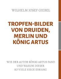 Cover Tropfen-Bilder von Druiden, Merlin und König Artus