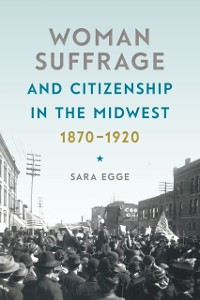Cover Woman Suffrage and Citizenship in the Midwest, 1870-1920