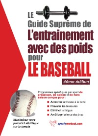 Cover Le guide supreme de l'entrainement avec des poids pour le baseball