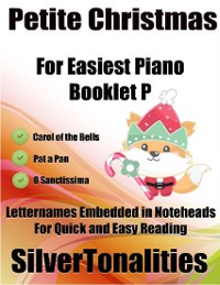 Cover Petite Christmas Booklet P - For Beginner and Novice Pianists Carol of the Bells Pat a Pan O Sanctissima Letter Names Embedded In Noteheads for Quick and Easy Reading