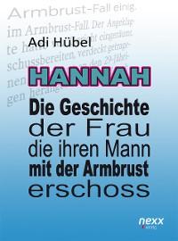 Cover Hannah - Die Geschichte der Frau, die ihren Mann mit der Armbrust erschoss