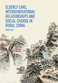 Cover Elderly Care, Intergenerational Relationships and Social Change in Rural China