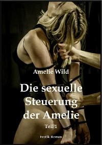 Cover Die sexuelle Steuerung der Amelie (Teil 1)