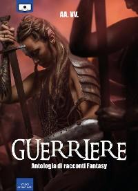 Cover Guerriere - Antologia di racconti fantasy