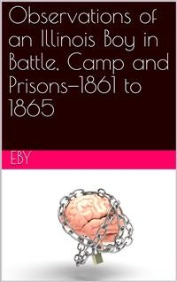 Cover Observations of an Illinois Boy in Battle, Camp and Prisons—1861 to 1865