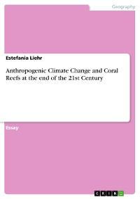 Cover Anthropogenic Climate Change and Coral Reefs at the end of the 21st Century