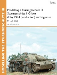 Cover Modelling a Sturmgesch tz III Sturmgesch tz IIIG late (May 1944 production) and vignette