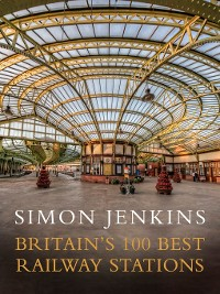 Cover Britain's 100 Best Railway Stations