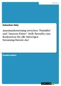 """Cover Auseinandersetzung zwischen dem neu gestarteten Streaming-Dienst """"Pantaflix"""" und dem etablierten Streaming-Giganten """"Amazon Prime"""". Stellt Pantaflix eine Konkurrenz für alle bisherigen Streaming-Dienste dar?"""""""