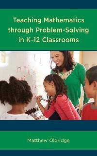 Cover Teaching Mathematics through Problem-Solving in K–12 Classrooms