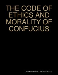 Cover THE CODE OF ETHICS AND MORALITY OF CONFUCIUS