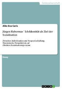 Cover Jürgen Habermas´ Ich-Identität als Ziel der Sozialisation