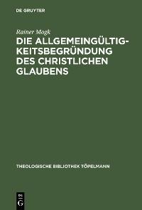 Cover Die Allgemeingültigkeitsbegründung des christlichen Glaubens
