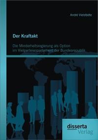 Cover Der Kraftakt - Die Minderheitsregierung als Option im Vielparteienparlament der Bundesrepublik