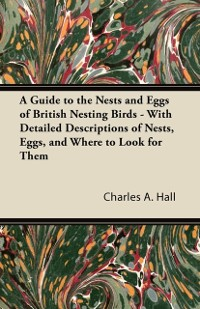 Cover Guide to the Nests and Eggs of British Nesting Birds - With Detailed Descriptions of Nests, Eggs, and Where to Look for Them